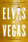 Elvis in Vegas : How the King Reinvented the Las Vegas Show - Book