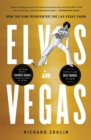 Elvis in Vegas : How the King Reinvented the Las Vegas Show - eBook