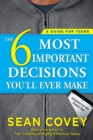 The 6 Most Important Decisions You'll Ever Make : A Guide for Teens: Updated for the Digital Age - Book