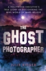 The Ghost Photographer : My Story of Grief and Healing-with Guidance from the Other Side - Book
