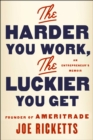 The Harder You Work, the Luckier You Get : An Entrepreneur's Memoir - Book