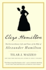 Eliza Hamilton : The Extraordinary Life and Times of the Wife of Alexander Hamilton - Book