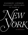 Highbrow, Lowbrow, Brilliant, Despicable : Fifty Years of New York Magazine - eBook