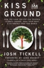 Kiss the Ground : How the Food You Eat Can Reverse Climate Change, Heal Your Body & Ultimately Save Our World - Book