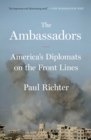 The Ambassadors : America's Diplomats on the Front Lines - eBook