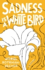Sadness Is a White Bird : A Novel - Book