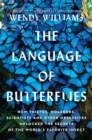 The Language of Butterflies : How Thieves, Hoarders, Scientists, and Other Obsessives Unlocked the Secrets of the World's Favorite Insect - Book