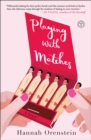 Playing with Matches : A Novel - eBook