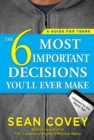 The 6 Most Important Decisions You'll Ever Make : A Guide for Teens: Updated for the Digital Age - eBook
