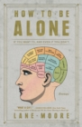 How to Be Alone : If You Want To, and Even If You Don't - Book