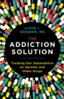 The Addiction Solution : Treating Our Dependence on Opioids and Other Drugs - Book