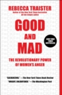Good and Mad : The Revolutionary Power of Women's Anger - eBook