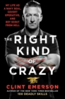 The Right Kind of Crazy : My Life as a Navy SEAL, Covert Operative, and Boy Scout from Hell - Book