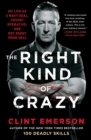 The Right Kind of Crazy : My Life as a Navy SEAL, Covert Operative, and Boy Scout from Hell - eBook