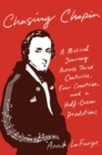 Chasing Chopin : A Musical Journey Across Three Centuries, Four Countries, and a Half-Dozen Revolutions - Book
