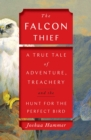 The Falcon Thief : A True Tale of Adventure, Treachery, and the Hunt for the Perfect Bird - eBook