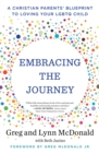 Embracing the Journey : A Christian Parents' Blueprint to Loving Your LGBTQ Child - eBook