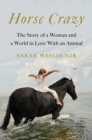 Horse Crazy : The Story of a Woman and a World in Love with an Animal - Book