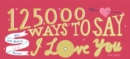 125,000 Ways to Say I Love You : Mix and Match Love Notes - Book