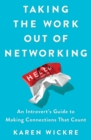 Taking the Work Out of Networking : Your Guide to Making and Keeping Great Connections - Book