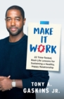 Make It Work : 22 Time-Tested, Real-Life Lessons for Sustaining a Healthy, Happy Relationship - eBook