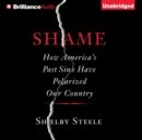 Shame : How America's Past Sins Have Polarized Our Country - eAudiobook