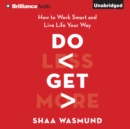 Do Less, Get More : How to Work Smart and Live Life Your Way - eAudiobook