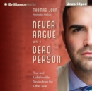 Never Argue with a Dead Person : True and Unbelievable Stories from the Other Side - eAudiobook