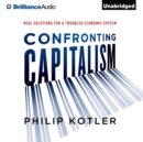 Confronting Capitalism : Real Solutions for a Troubled Economic System - eAudiobook