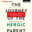The Journey of the Heroic Parent : Your Child's Struggle & The Road Home - eAudiobook