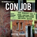 Con Job : How Democrats Gave Us Crime, Sanctuary Cities, Abortion Profiteering, and Racial Division - eAudiobook