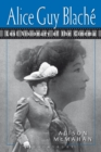 Alice Guy Blache : Lost Visionary of the Cinema - eBook