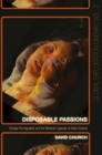 Disposable Passions : Vintage Pornography and the Material Legacies of Adult Cinema - Book