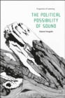 The Political Possibility of Sound : Fragments of Listening - Book
