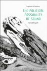 The Political Possibility of Sound : Fragments of Listening - eBook