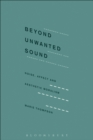 Beyond Unwanted Sound : Noise, Affect and Aesthetic Moralism - Book