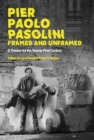 Pier Paolo Pasolini, Framed and Unframed : A Thinker for the Twenty-First Century - eBook