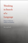 Thinking in Search of a Language : Essays on American Intellect and Intuition - eBook