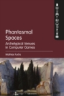 Phantasmal Spaces : Archetypical Venues in Computer Games - eBook