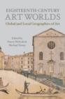 Eighteenth-Century Art Worlds : Global and Local Geographies of Art - eBook