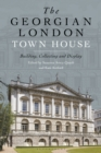 The Georgian London Town House : Building, Collecting and Display - eBook