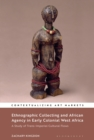 Ethnographic Collecting and African Agency in Early Colonial West Africa : A Study of Trans-Imperial Cultural Flows - eBook