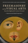 Freemasonry and the Visual Arts from the Eighteenth Century Forward : Historical and Global Perspectives - eBook