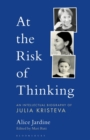 At the Risk of Thinking : An Intellectual Biography of Julia Kristeva - Book
