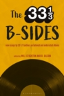 The 33 1/3 B-sides : New Essays by 33 1/3 Authors on Beloved and Underrated Albums - eBook