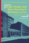 Single People and Mass Housing in Germany, 1850-1930 : (No)Home Away from Home - Book