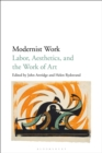 Modernist Work : Labor, Aesthetics, and the Work of Art - eBook