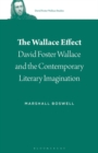 The Wallace Effect : David Foster Wallace and the Contemporary Literary Imagination - Book