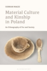 Material Culture and Kinship in Poland : An Ethnography of Fur and Society - Book