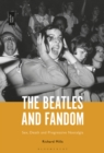 The Beatles and Fandom : Sex, Death and Progressive Nostalgia - eBook